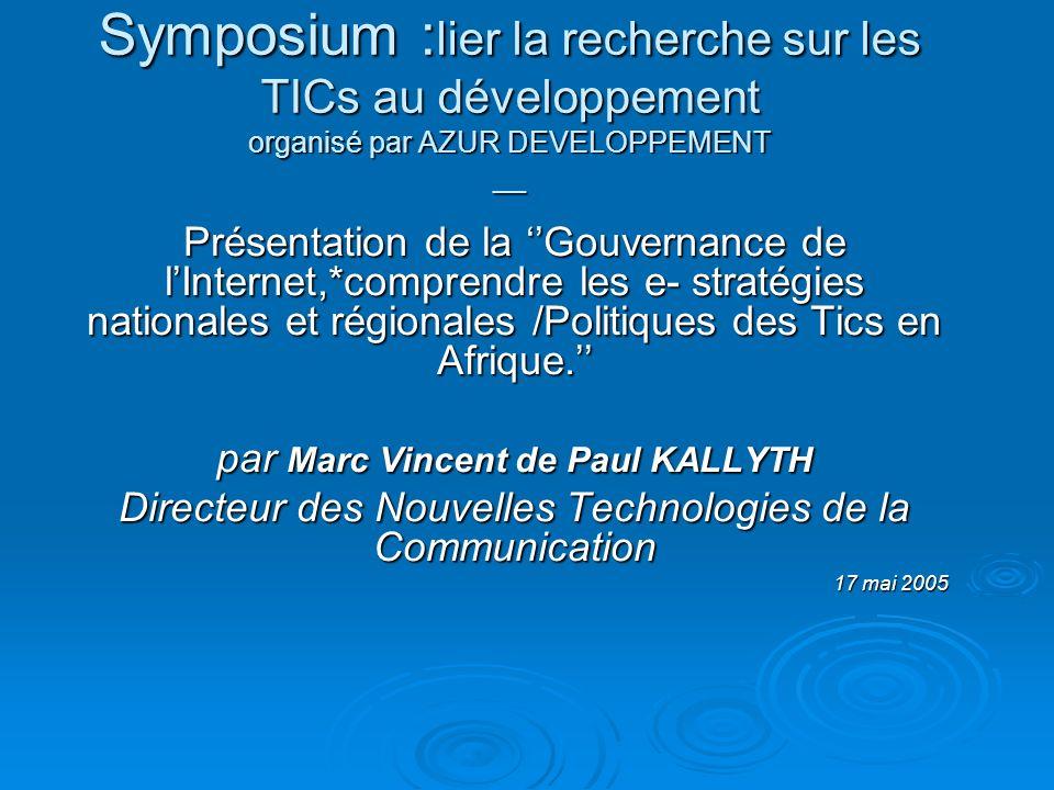 Symposium : lier la recherche sur les TICs au développement organisé par AZUR DEVELOPPEMENT __ Présentation de la Gouvernance de lInternet,*comprendre