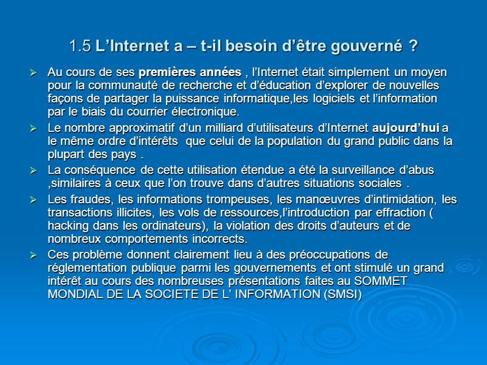 1.5 LInternet a – t-il besoin dêtre gouverné ? Au cours de ses premières années, lInternet était simplement un moyen pour la communauté de recherche e