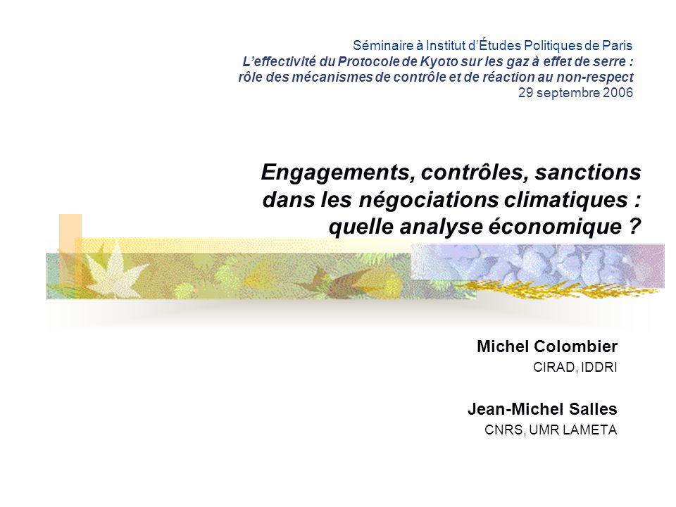 Engagements, contrôles, sanctions dans les négociations climatiques : quelle analyse économique ? Michel Colombier CIRAD, IDDRI Jean-Michel Salles CNR