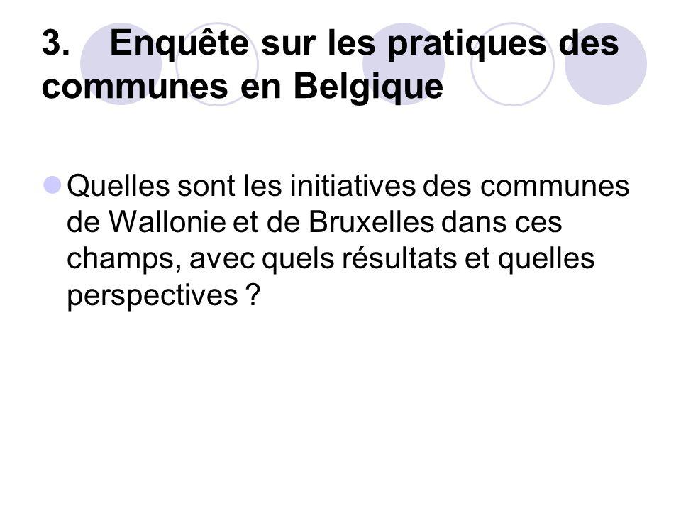 3.Enquête sur les pratiques des communes en Belgique Quelles sont les initiatives des communes de Wallonie et de Bruxelles dans ces champs, avec quels