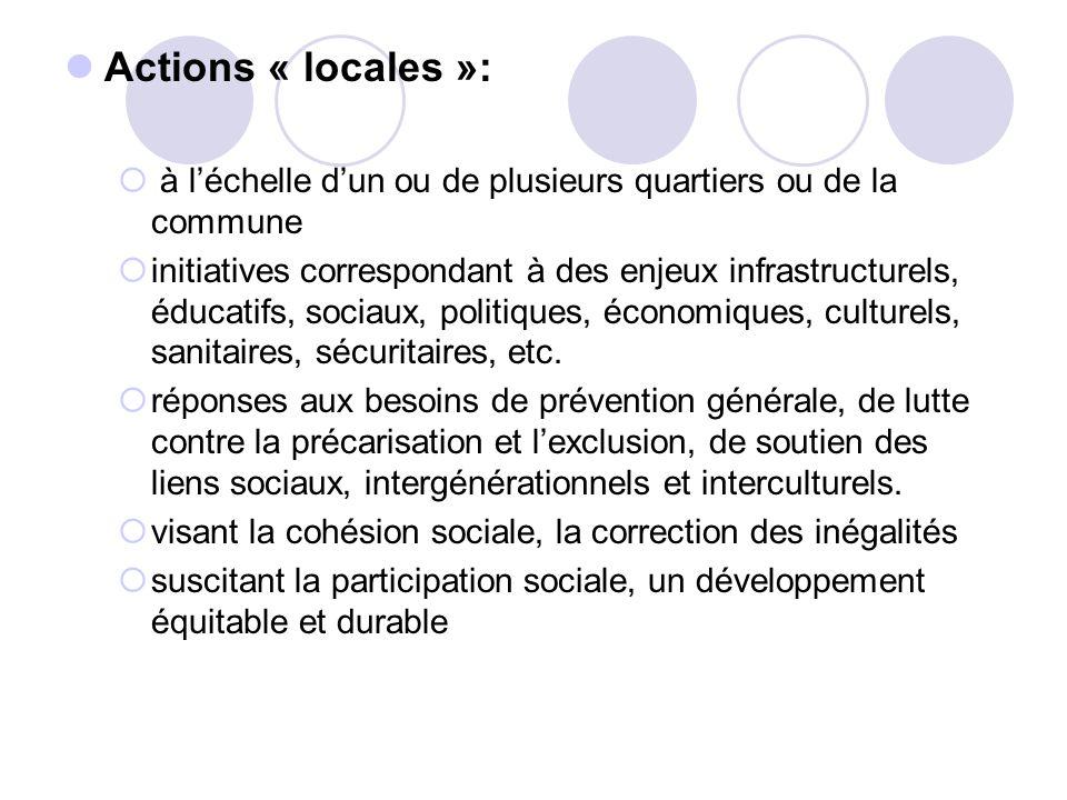 Actions « locales »: à léchelle dun ou de plusieurs quartiers ou de la commune initiatives correspondant à des enjeux infrastructurels, éducatifs, soc