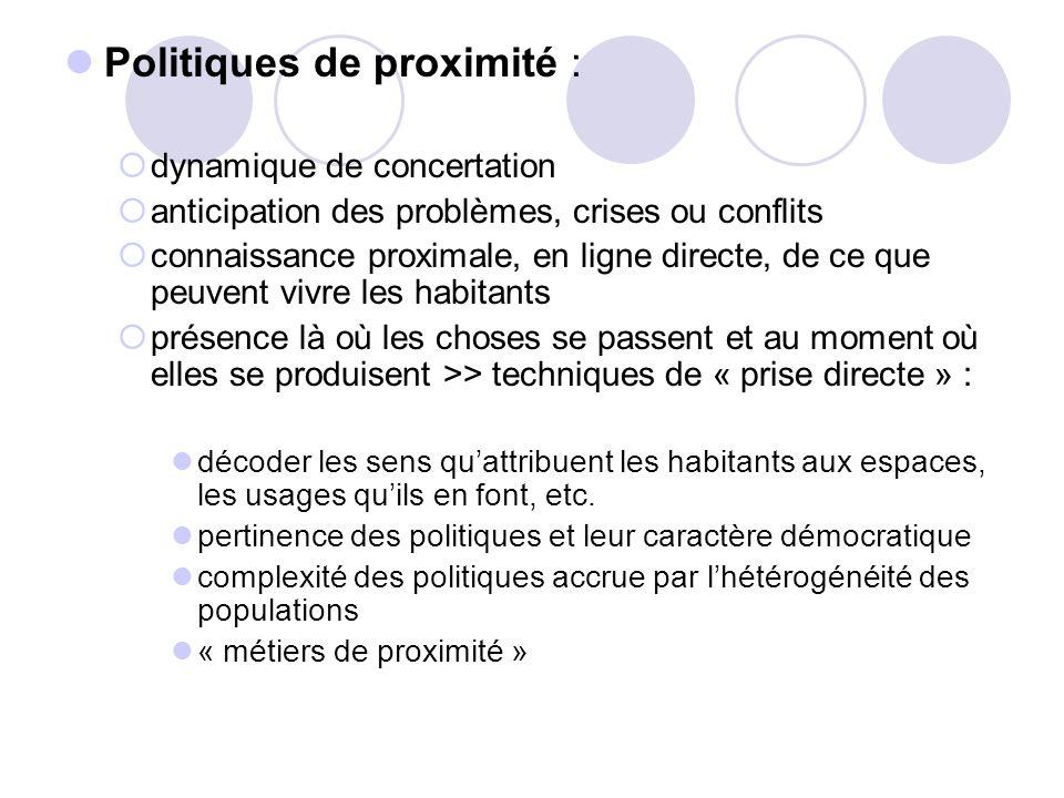 Politiques de proximité : dynamique de concertation anticipation des problèmes, crises ou conflits connaissance proximale, en ligne directe, de ce que