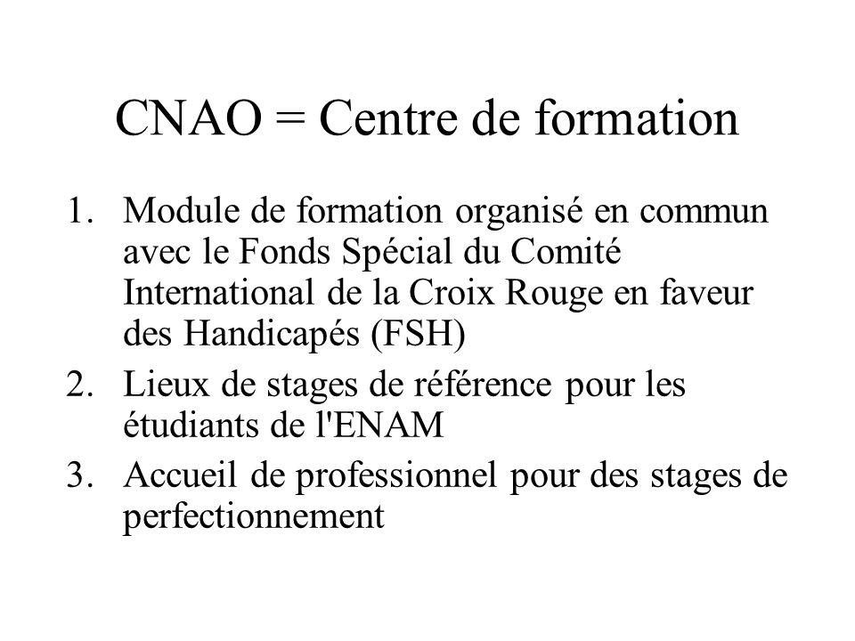 CNAO = Centre de formation 1.Module de formation organisé en commun avec le Fonds Spécial du Comité International de la Croix Rouge en faveur des Hand