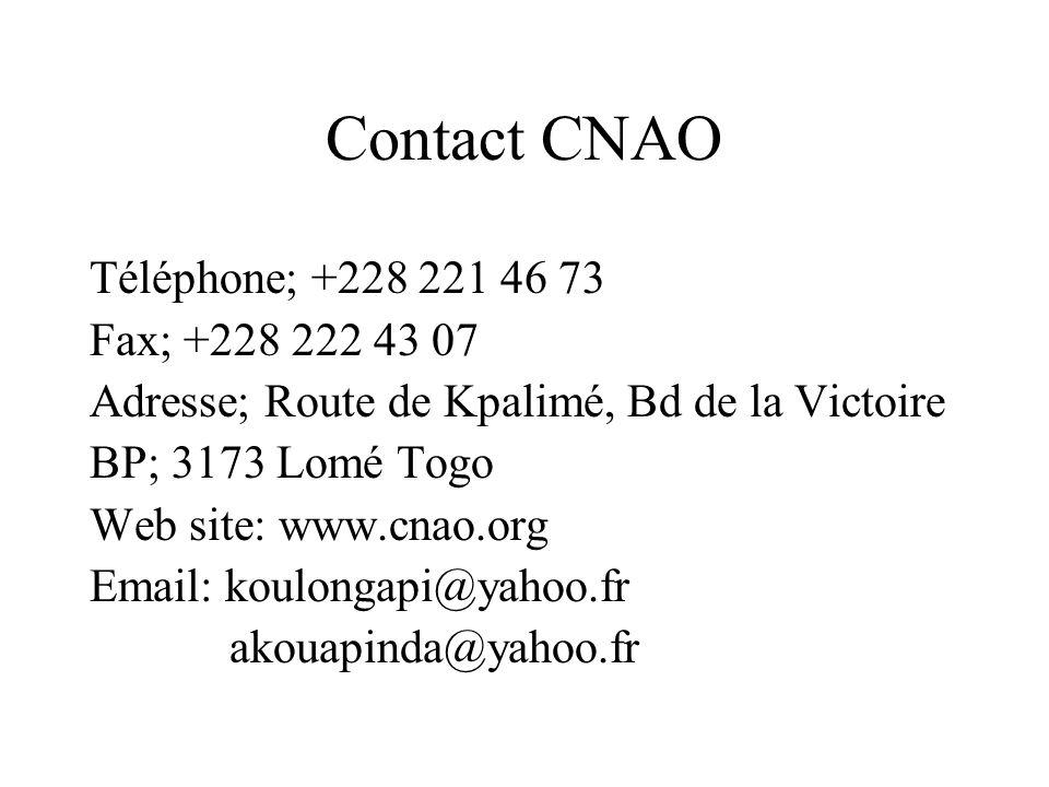 Contact CNAO Téléphone; +228 221 46 73 Fax; +228 222 43 07 Adresse; Route de Kpalimé, Bd de la Victoire BP; 3173 Lomé Togo Web site: www.cnao.org Emai