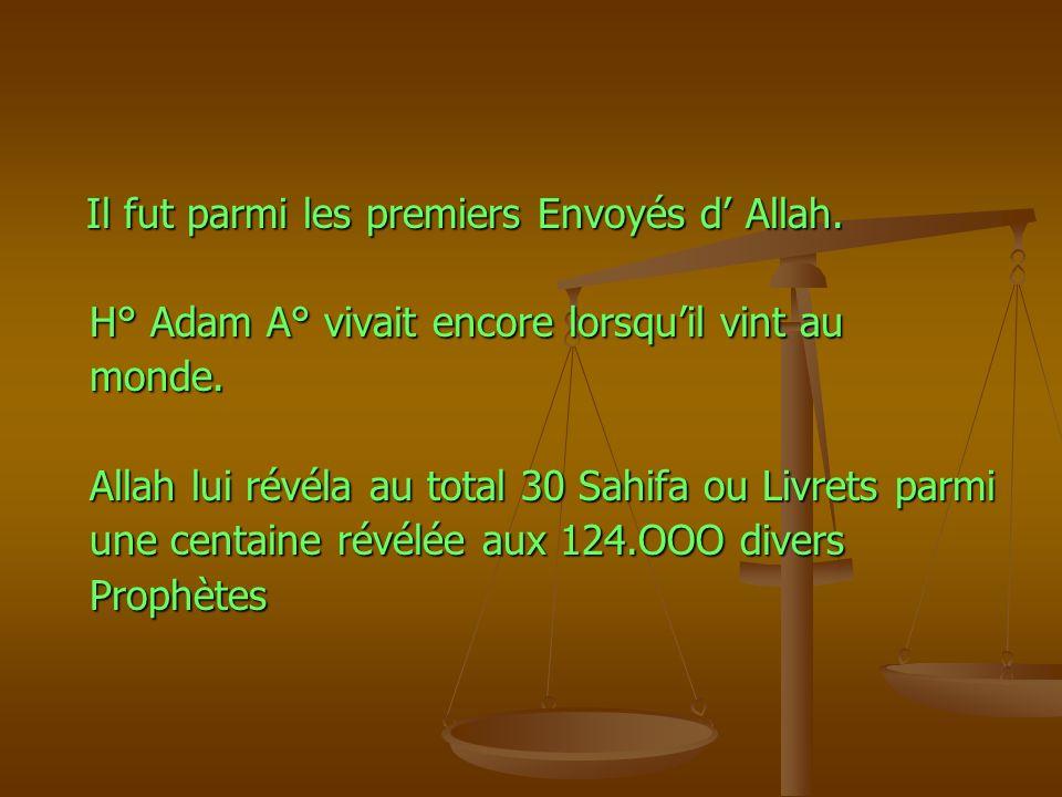 Il fut parmi les premiers Envoyés d Allah. Il fut parmi les premiers Envoyés d Allah. H° Adam A° vivait encore lorsquil vint au H° Adam A° vivait enco