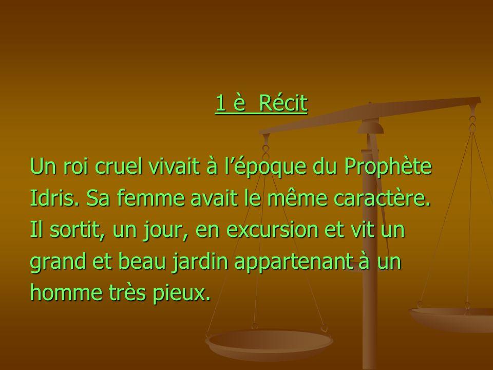 1 è Récit 1 è Récit Un roi cruel vivait à lépoque du Prophète Idris. Sa femme avait le même caractère. Il sortit, un jour, en excursion et vit un gran