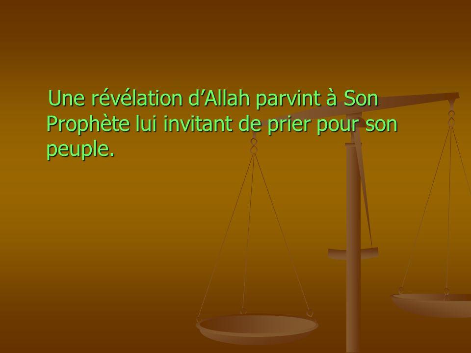 Une révélation dAllah parvint à Son Prophète lui invitant de prier pour son peuple. Une révélation dAllah parvint à Son Prophète lui invitant de prier
