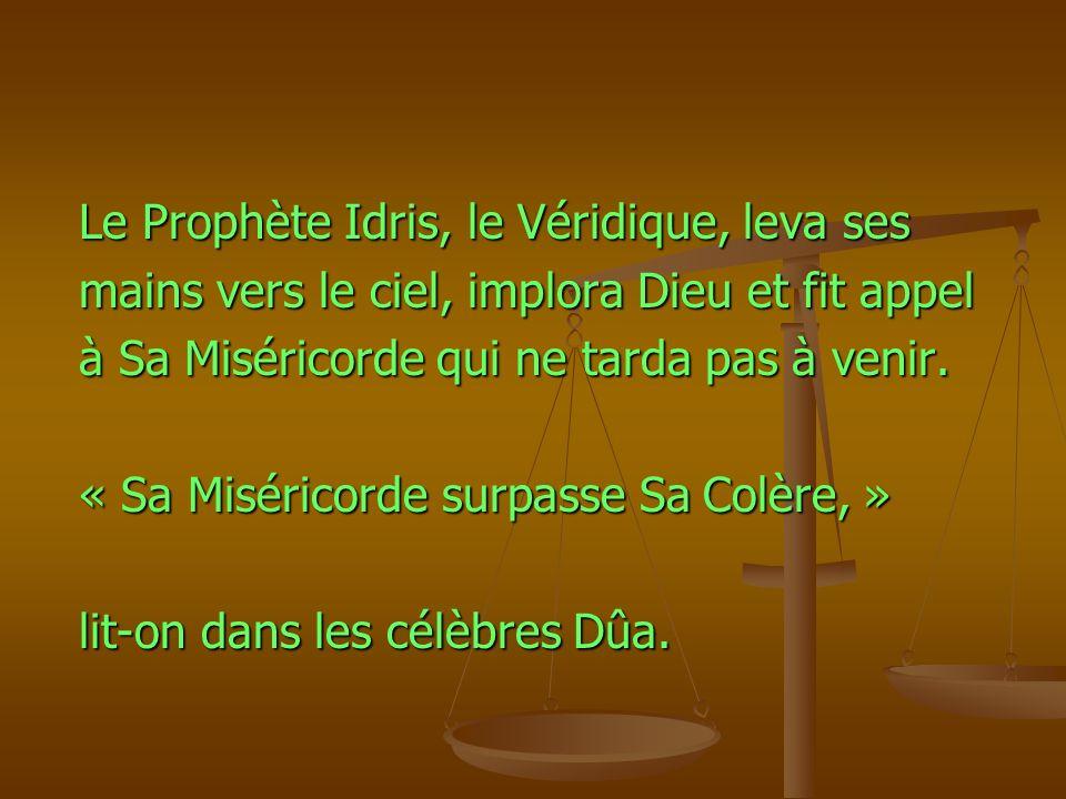 Le Prophète Idris, le Véridique, leva ses Le Prophète Idris, le Véridique, leva ses mains vers le ciel, implora Dieu et fit appel mains vers le ciel,