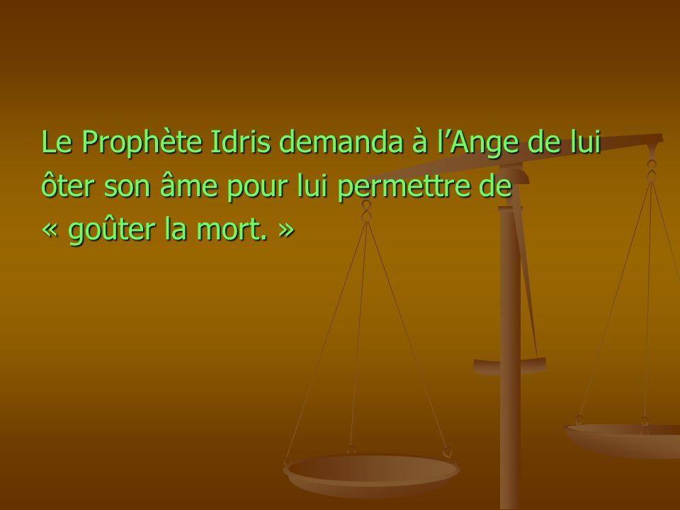 Le Prophète Idris demanda à lAnge de lui ôter son âme pour lui permettre de « goûter la mort. »