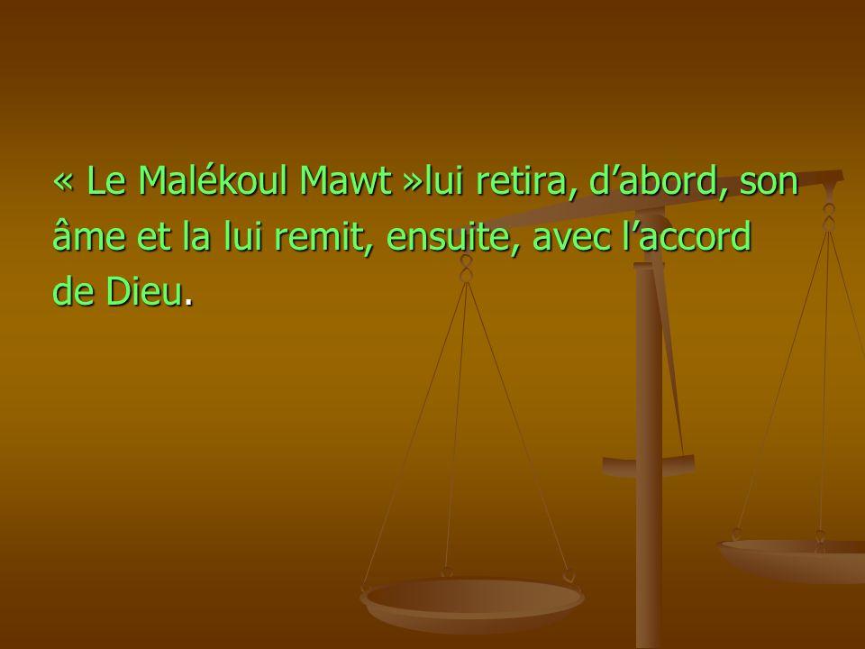 « Le Malékoul Mawt »lui retira, dabord, son âme et la lui remit, ensuite, avec laccord de Dieu.