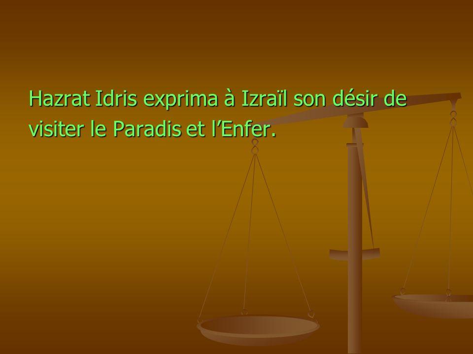 Hazrat Idris exprima à Izraïl son désir de visiter le Paradis et lEnfer.