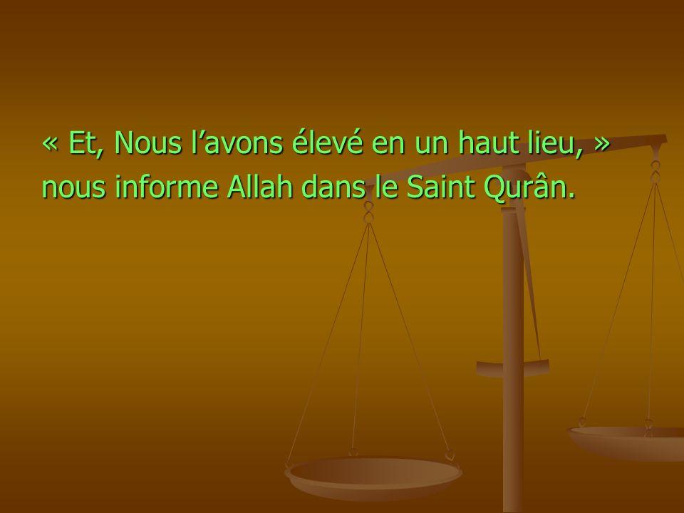 « Et, Nous lavons élevé en un haut lieu, » nous informe Allah dans le Saint Qurân.