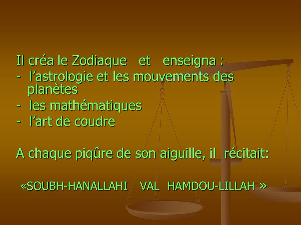 Il créa le Zodiaque et enseigna : - lastrologie et les mouvements des planètes - les mathématiques - lart de coudre A chaque piqûre de son aiguille, i