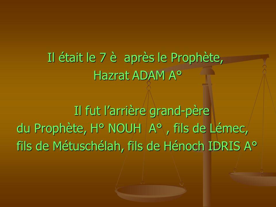 Il était le 7 è après le Prophète, Il était le 7 è après le Prophète, Hazrat ADAM A° Hazrat ADAM A° Il fut larrière grand-père Il fut larrière grand-p