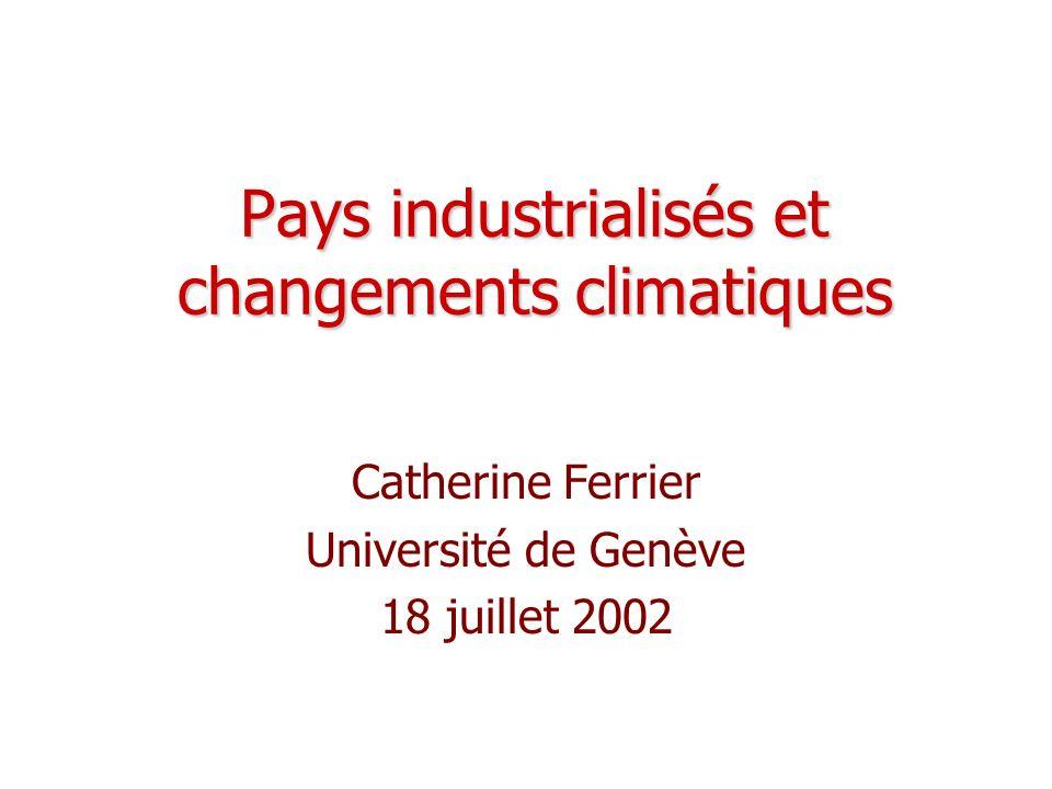 Pays industrialisés et changements climatiques Catherine Ferrier Université de Genève 18 juillet 2002