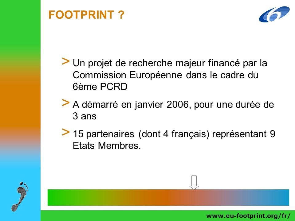 www.eu-footprint.org/fr/ FOOTPRINT ? > Un projet de recherche majeur financé par la Commission Européenne dans le cadre du 6ème PCRD > A démarré en ja