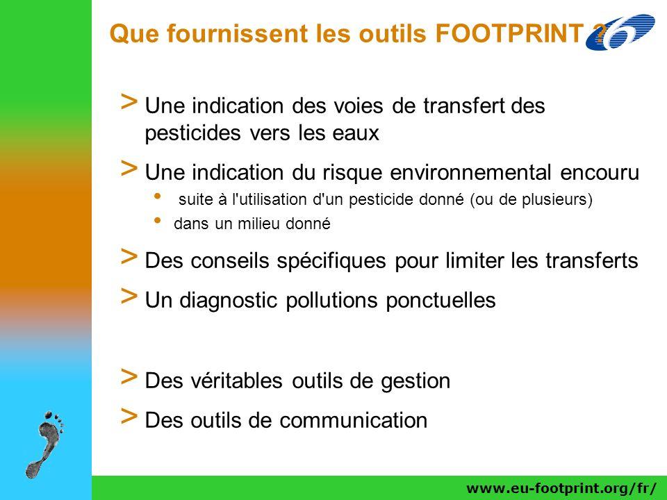www.eu-footprint.org/fr/ Que fournissent les outils FOOTPRINT ? > Une indication des voies de transfert des pesticides vers les eaux > Une indication