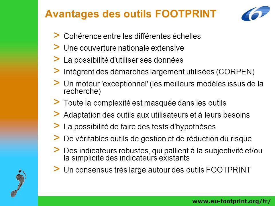 www.eu-footprint.org/fr/ Avantages des outils FOOTPRINT > Cohérence entre les différentes échelles > Une couverture nationale extensive > La possibili