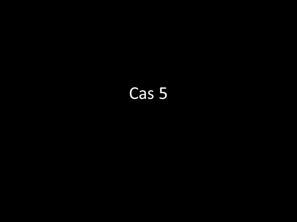 Cas 5