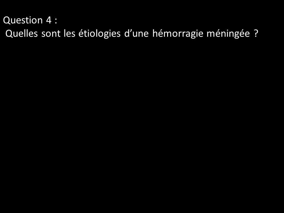 Question 4 : Quelles sont les étiologies dune hémorragie méningée ?