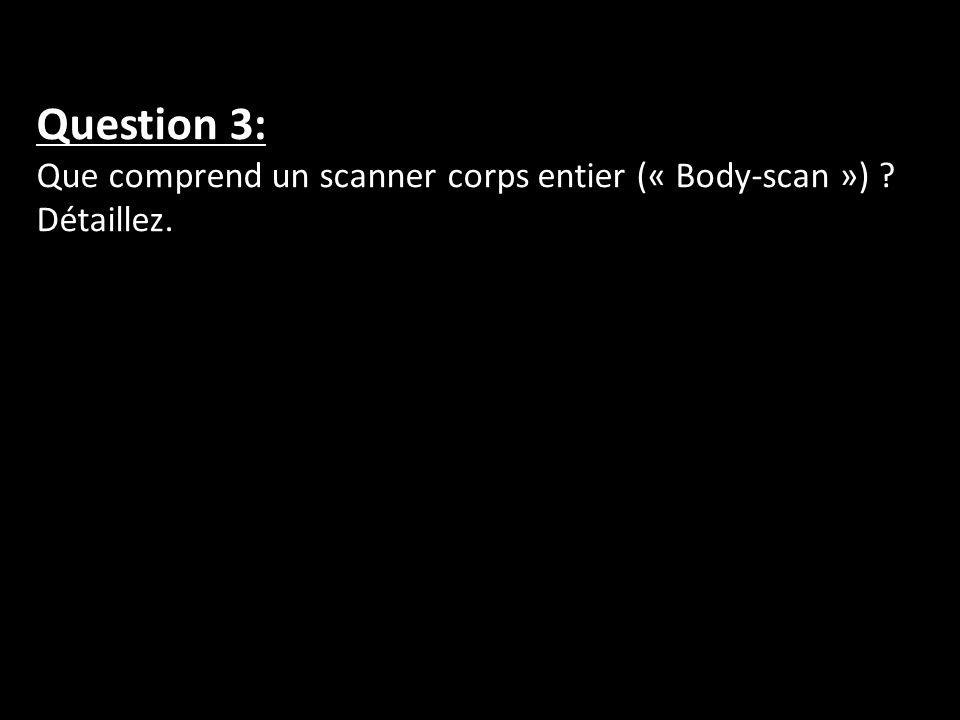 Question 3: Que comprend un scanner corps entier (« Body-scan ») ? Détaillez.