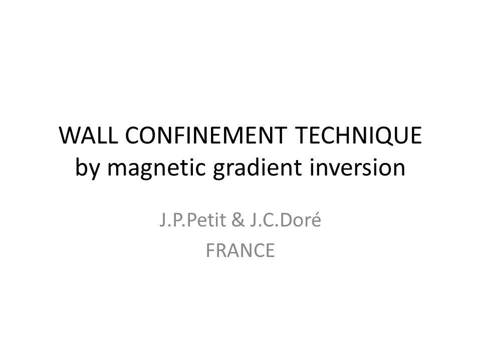 WALL CONFINEMENT TECHNIQUE by magnetic gradient inversion J.P.Petit & J.C.Doré FRANCE
