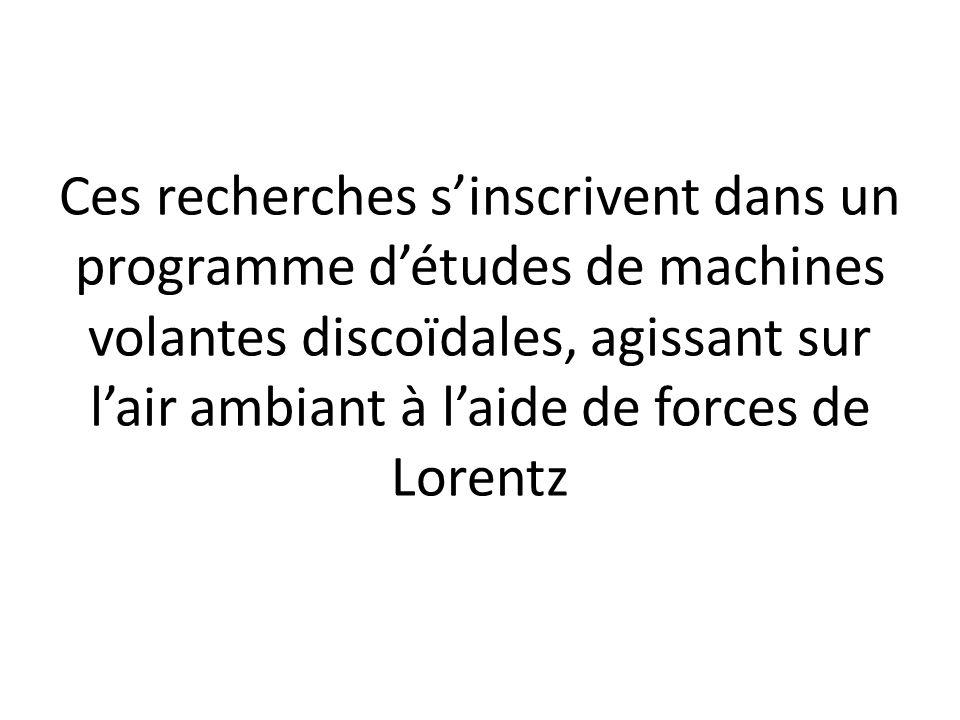 Ces recherches sinscrivent dans un programme détudes de machines volantes discoïdales, agissant sur lair ambiant à laide de forces de Lorentz