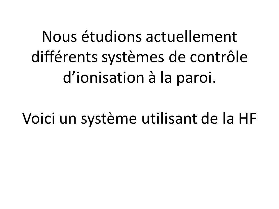 Nous étudions actuellement différents systèmes de contrôle dionisation à la paroi. Voici un système utilisant de la HF