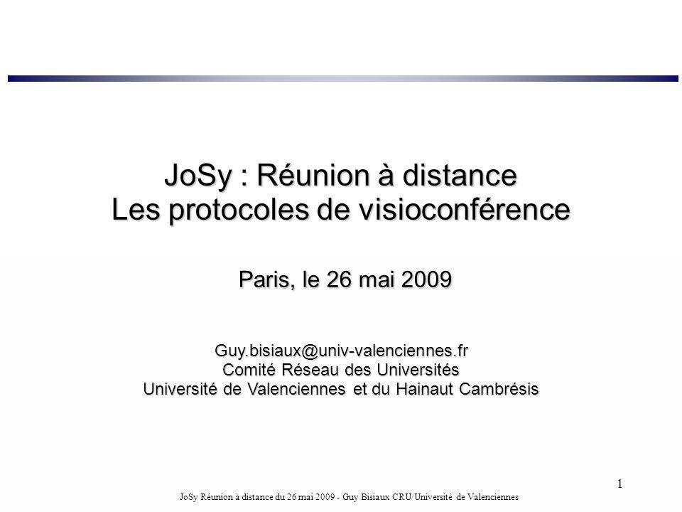 JoSy Réunion à distance du 26 mai 2009 - Guy Bisiaux CRU/Université de Valenciennes 1 JoSy : Réunion à distance Les protocoles de visioconférence Pari