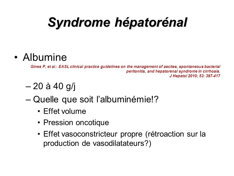 Syndrome hépatorénal Albumine Gines P, et al.: EASL clinical practice guidelines on the management of ascites, spontaneous bacterial peritonitis, and