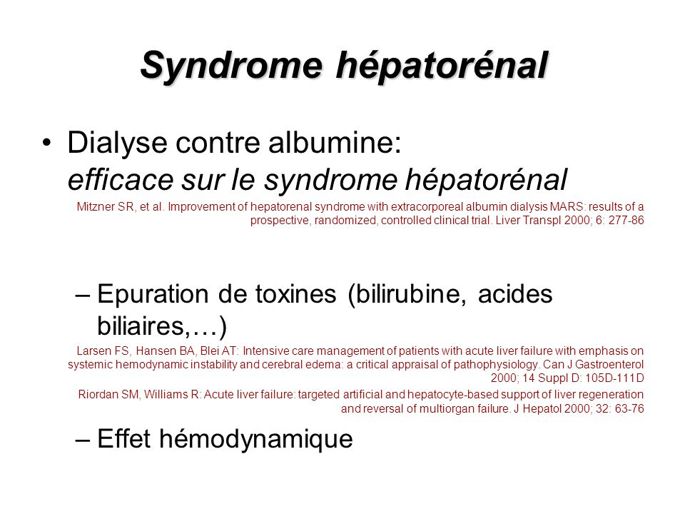 Syndrome hépatorénal Dialyse contre albumine: efficace sur le syndrome hépatorénal Mitzner SR, et al. Improvement of hepatorenal syndrome with extraco