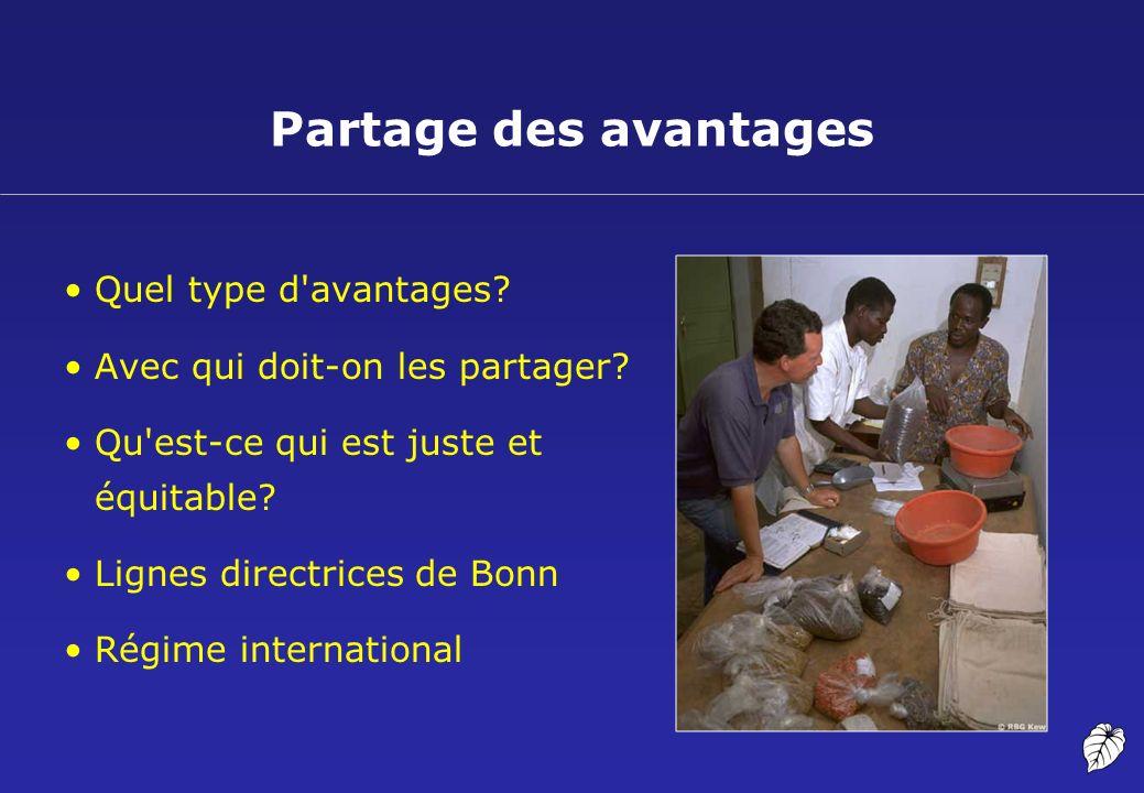 Partage des avantages Quel type d'avantages? Avec qui doit-on les partager? Qu'est-ce qui est juste et équitable? Lignes directrices de Bonn Régime in