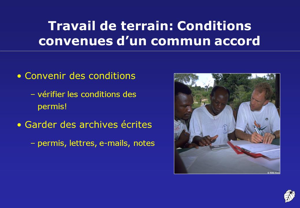 Travail de terrain: Conditions convenues dun commun accord Convenir des conditions –vérifier les conditions des permis! Garder des archives écrites –p