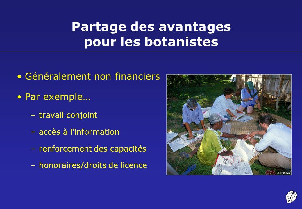 Partage des avantages pour les botanistes Généralement non financiers Par exemple… –travail conjoint –accès à linformation –renforcement des capacités