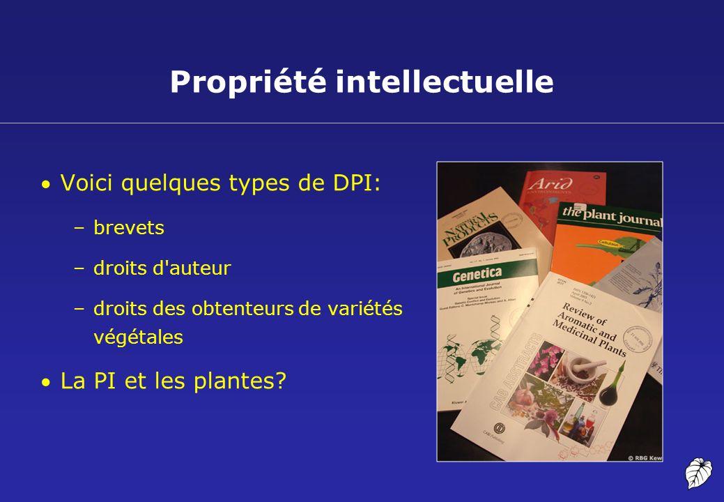 Propriété intellectuelle Voici quelques types de DPI: –brevets –droits d'auteur –droits des obtenteurs de variétés végétales La PI et les plantes?