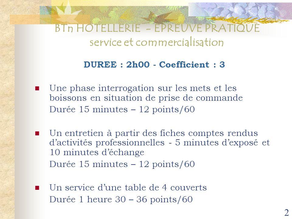 2 BTn HOTELLERIE - EPREUVE PRATIQUE service et commercialisation DUREE : 2h00 - Coefficient : 3 Une phase interrogation sur les mets et les boissons e