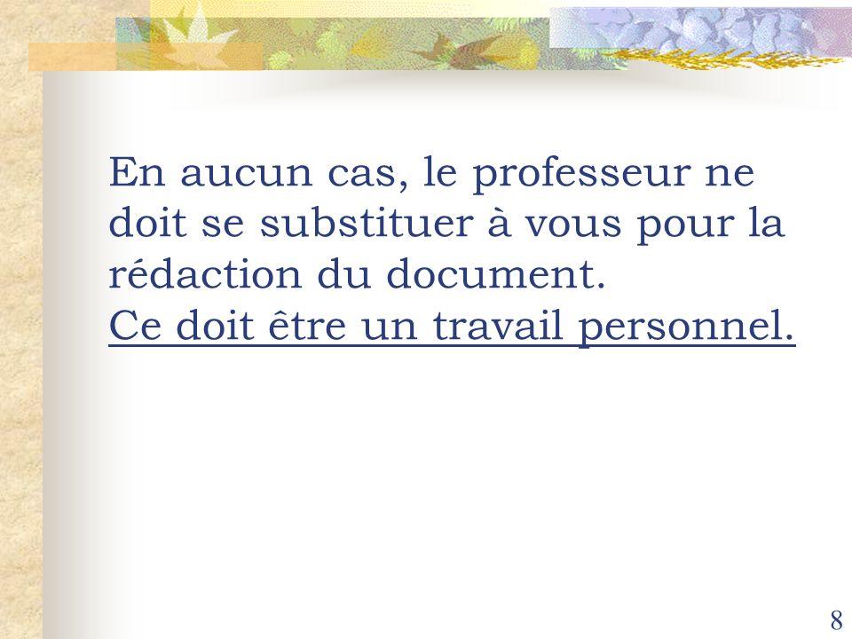 8 En aucun cas, le professeur ne doit se substituer à vous pour la rédaction du document. Ce doit être un travail personnel.