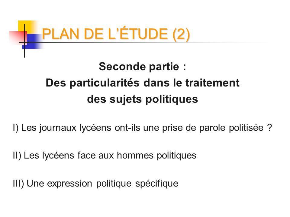 PLAN DE LÉTUDE (2) Seconde partie : Des particularités dans le traitement des sujets politiques I) Les journaux lycéens ont-ils une prise de parole po