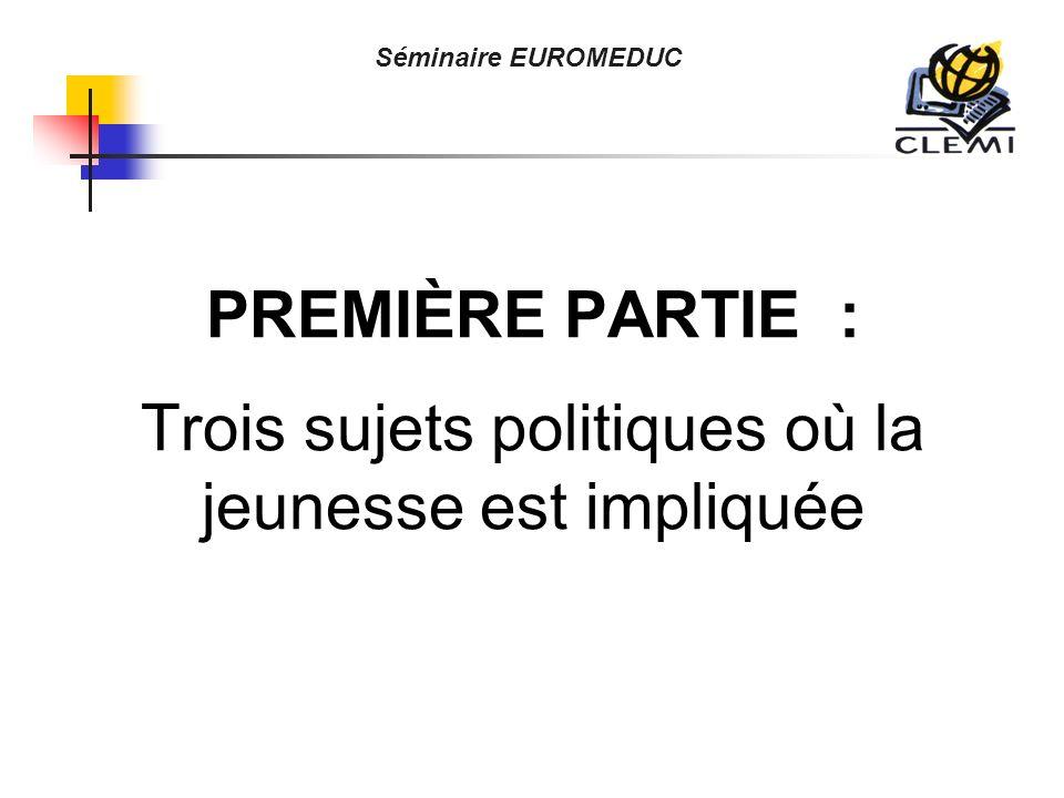 PREMIÈRE PARTIE : Trois sujets politiques où la jeunesse est impliquée Séminaire EUROMEDUC