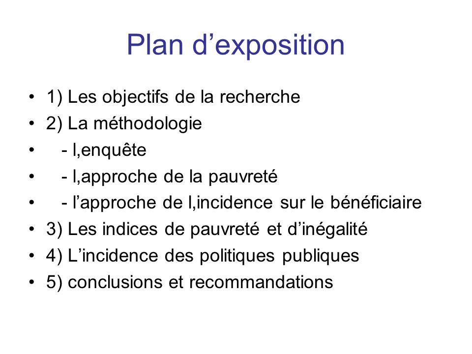 Plan dexposition 1) Les objectifs de la recherche 2) La méthodologie - l,enquête - l,approche de la pauvreté - lapproche de l,incidence sur le bénéfic