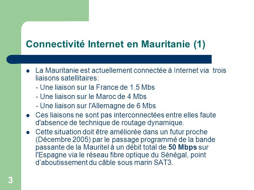 3 Connectivité Internet en Mauritanie (1) La Mauritanie est actuellement connectée à Internet via trois liaisons satellitaires: - Une liaison sur la F
