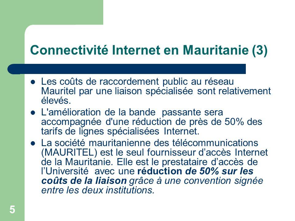 5 Connectivité Internet en Mauritanie (3) Les coûts de raccordement public au réseau Mauritel par une liaison spécialisée sont relativement élevés. L'