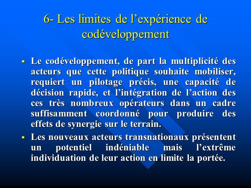 6- Les limites de lexpérience de codéveloppement Le codéveloppement, de part la multiplicité des acteurs que cette politique souhaite mobiliser, requi