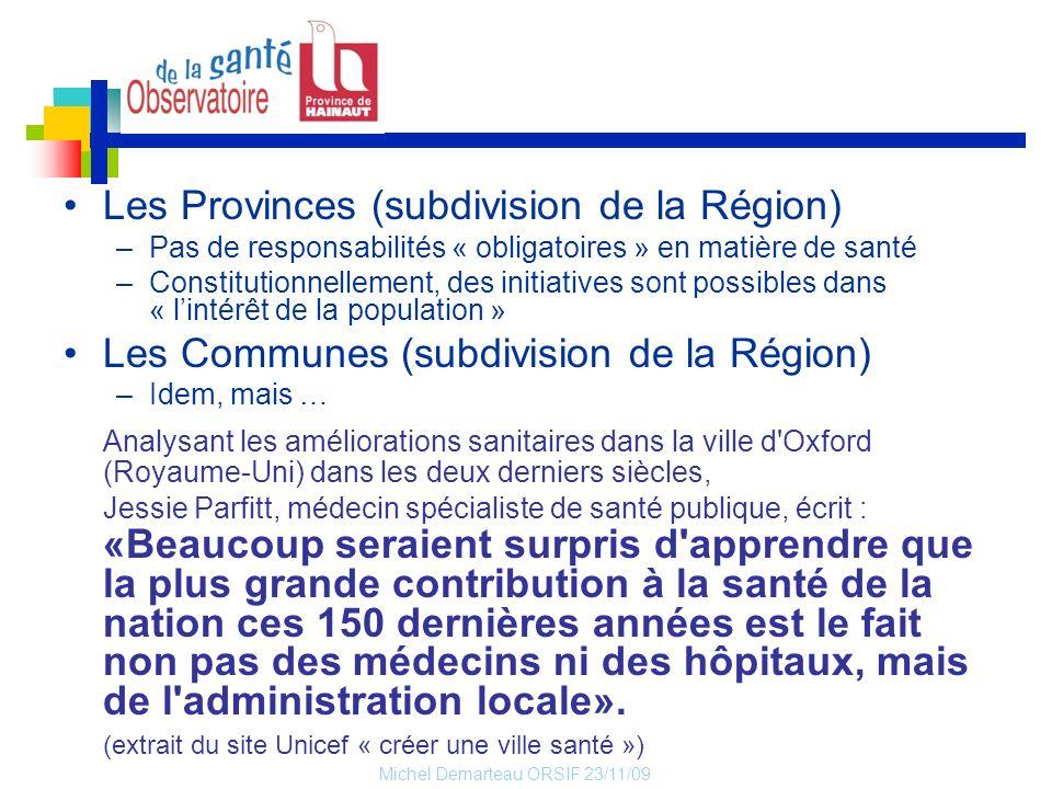 Michel Demarteau ORSIF 23/11/09 Les Provinces (subdivision de la Région) –Pas de responsabilités « obligatoires » en matière de santé –Constitutionnel