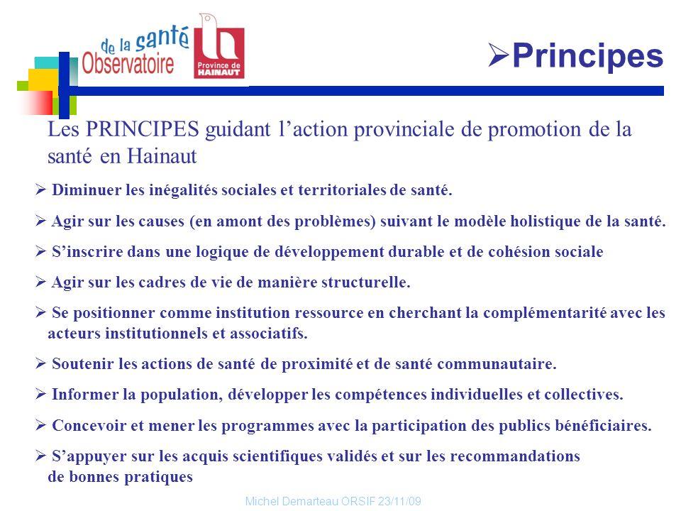 Michel Demarteau ORSIF 23/11/09 Les PRINCIPES guidant laction provinciale de promotion de la santé en Hainaut Diminuer les inégalités sociales et terr