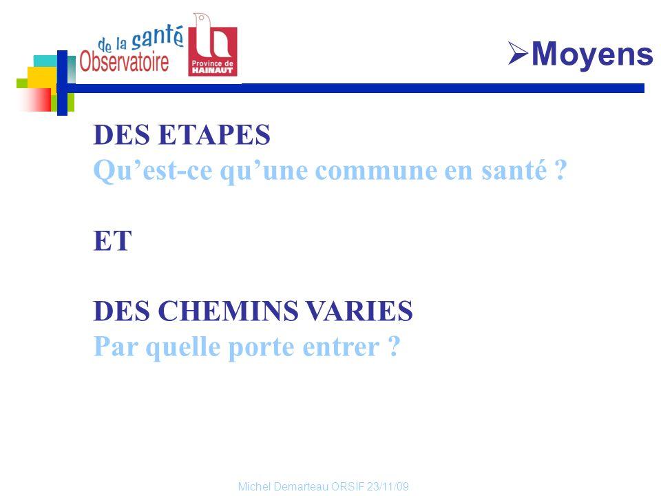 Michel Demarteau ORSIF 23/11/09 DES ETAPES Quest-ce quune commune en santé ? ET DES CHEMINS VARIES Par quelle porte entrer ? Moyens