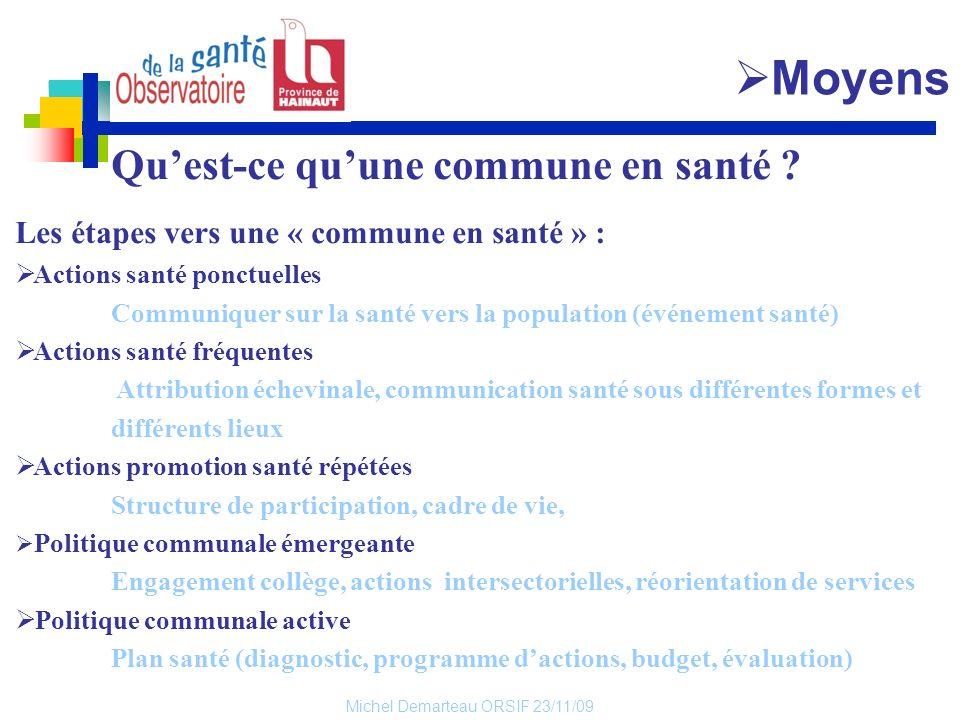 Michel Demarteau ORSIF 23/11/09 Quest-ce quune commune en santé ? Les étapes vers une « commune en santé » : Actions santé ponctuelles Communiquer sur