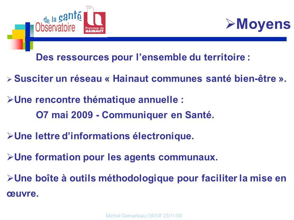 Michel Demarteau ORSIF 23/11/09 Moyens Des ressources pour lensemble du territoire : Susciter un réseau « Hainaut communes santé bien-être ». Une renc