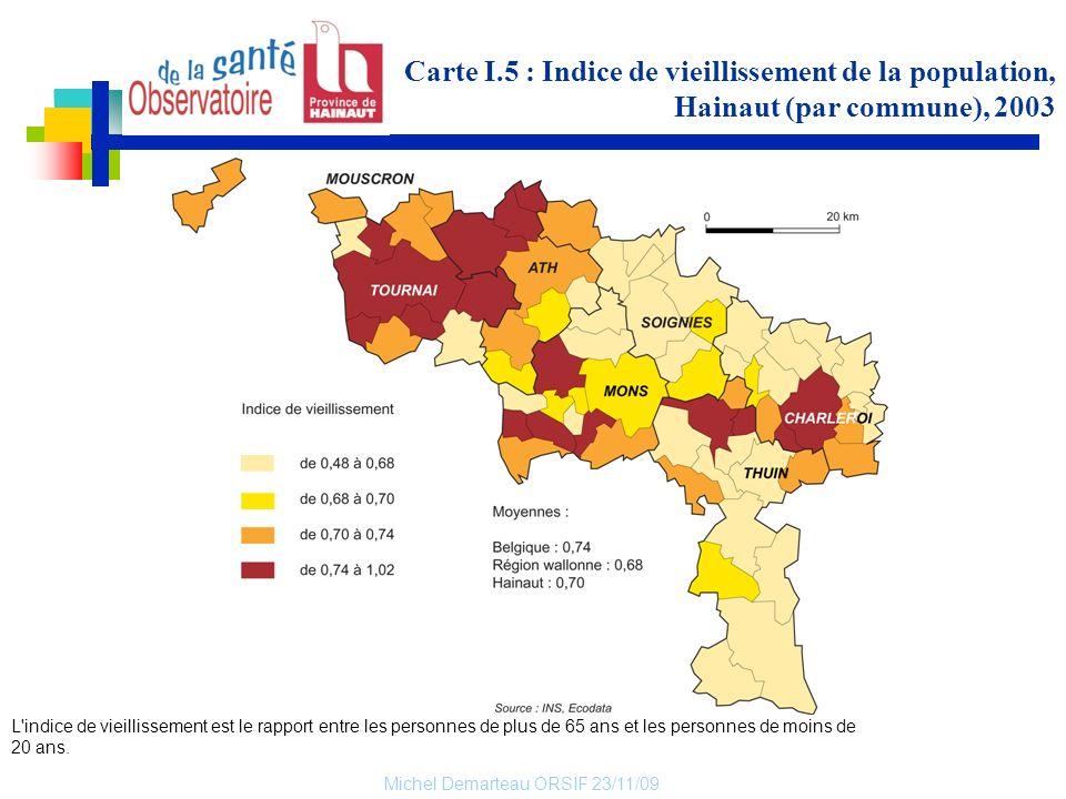 Michel Demarteau ORSIF 23/11/09 Carte I.5 : Indice de vieillissement de la population, Hainaut (par commune), 2003 L'indice de vieillissement est le r