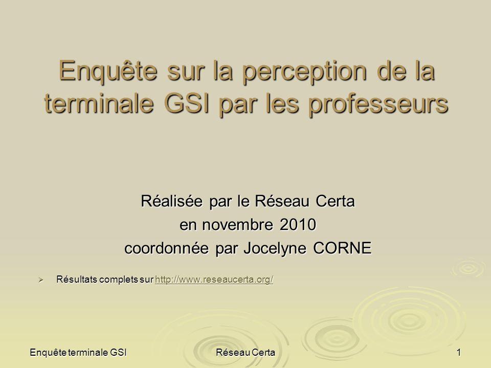 Enquête terminale GSIRéseau Certa1 Enquête sur la perception de la terminale GSI par les professeurs Réalisée par le Réseau Certa en novembre 2010 coo